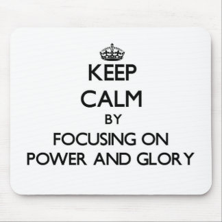 Keep Calm by focusing on Power And Glory Mousepad