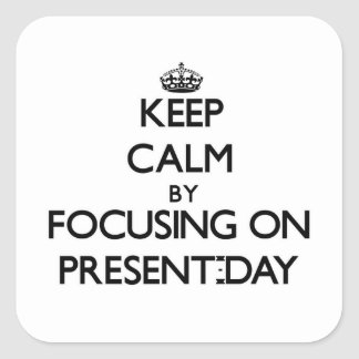 Keep Calm by focusing on Present-Day Square Sticker