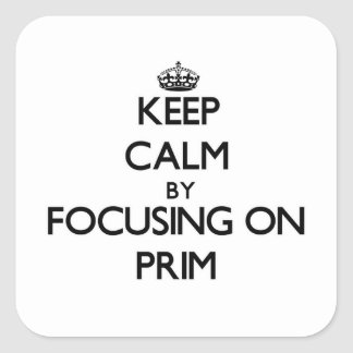 Keep Calm by focusing on Prim Square Sticker