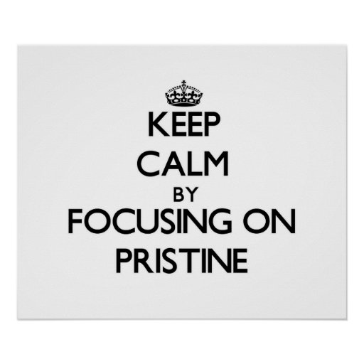 Keep Calm by focusing on Pristine Posters