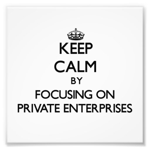 Keep Calm by focusing on Private Enterprises Photo Art