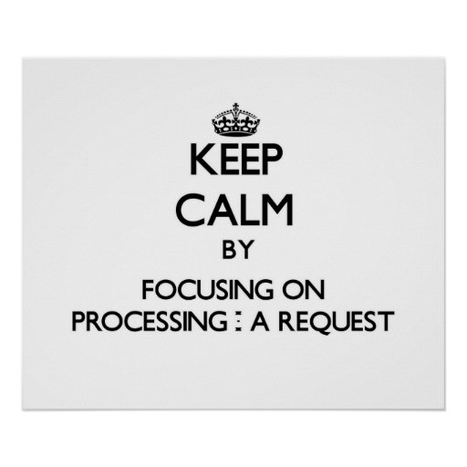 Keep Calm by focusing on Processing - A Request Posters
