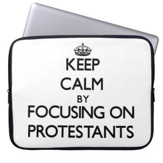 Keep Calm by focusing on Protestants Laptop Computer Sleeve