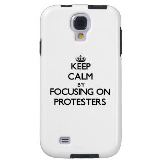 Keep Calm by focusing on Protesters Galaxy S4 Case