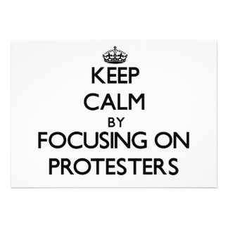 Keep Calm by focusing on Protesters Invites