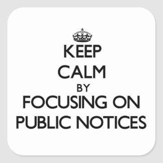 Keep Calm by focusing on Public Notices Stickers