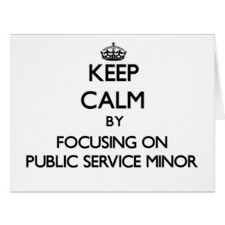 Keep calm by focusing on Public Service Minor Greeting Card