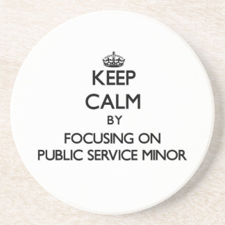 Keep calm by focusing on Public Service Minor Drink Coaster