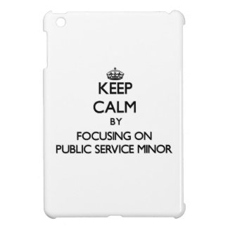 Keep calm by focusing on Public Service Minor iPad Mini Cases