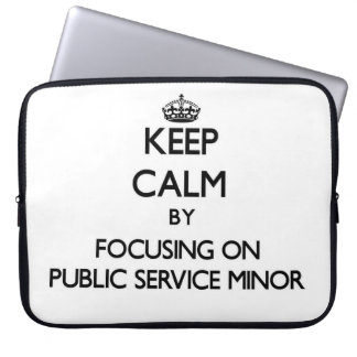 Keep calm by focusing on Public Service Minor Computer Sleeve