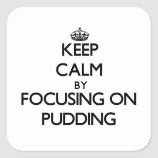 Keep Calm by focusing on Pudding Stickers