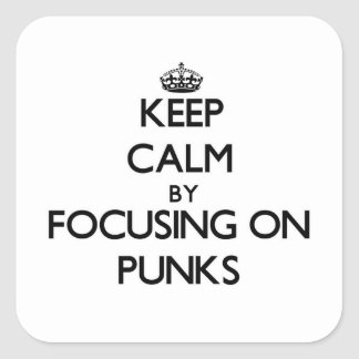 Keep Calm by focusing on Punks Stickers