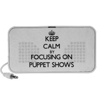 Keep Calm by focusing on Puppet Shows Laptop Speakers