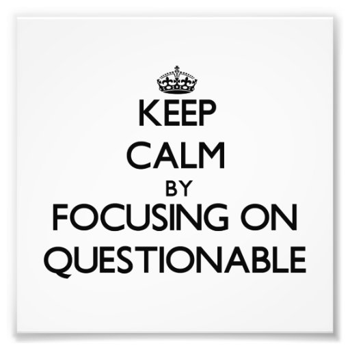 Keep Calm by focusing on Questionable Photo Art