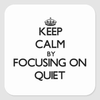 Keep Calm by focusing on Quiet Square Sticker