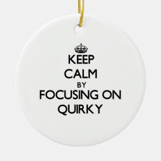 Keep Calm by focusing on Quirky Ornaments