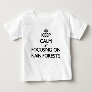 Keep Calm by focusing on Rain Forests T-shirts