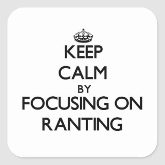 Keep Calm by focusing on Ranting Square Stickers
