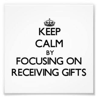 Keep Calm by focusing on Receiving Gifts Photo Print