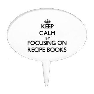 Keep Calm by focusing on Recipe Books Cake Picks