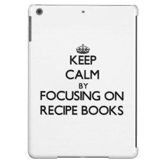 Keep Calm by focusing on Recipe Books iPad Air Case