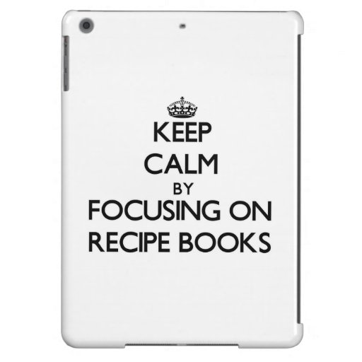 Keep Calm by focusing on Recipe Books iPad Air Case