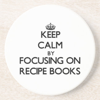 Keep Calm by focusing on Recipe Books Coasters