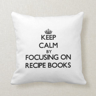 Keep Calm by focusing on Recipe Books Throw Pillow
