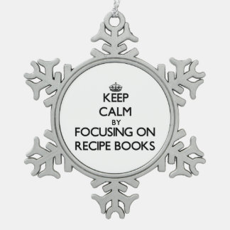 Keep Calm by focusing on Recipe Books Ornament
