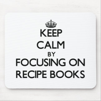 Keep Calm by focusing on Recipe Books Mousepad
