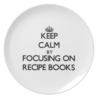 Keep Calm by focusing on Recipe Books Party Plate