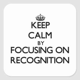 Keep Calm by focusing on Recognition Square Sticker