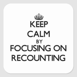 Keep Calm by focusing on Recounting Square Sticker