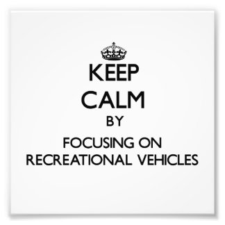 Keep Calm by focusing on Recreational Vehicles Photo