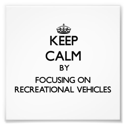 Keep Calm by focusing on Recreational Vehicles Photographic Print