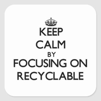 Keep Calm by focusing on Recyclable Square Sticker