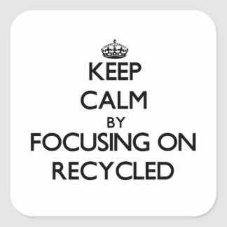 Keep Calm by focusing on Recycled Square Sticker