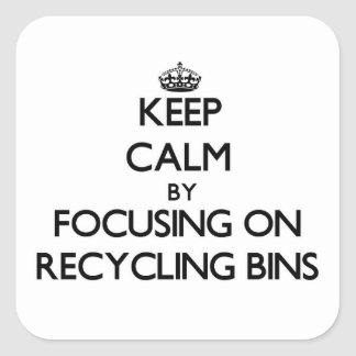 Keep Calm by focusing on Recycling Bins Square Sticker