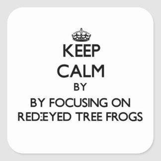 Keep calm by focusing on Red-Eyed Tree Frogs Square Sticker