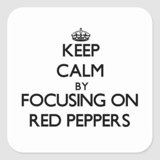 Keep Calm by focusing on Red Peppers Square Sticker
