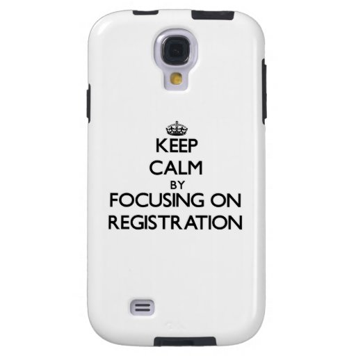 Keep Calm by focusing on Registration Galaxy S4 Case