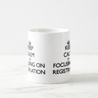 Keep Calm by focusing on Registration Mugs
