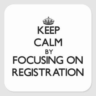 Keep Calm by focusing on Registration Stickers