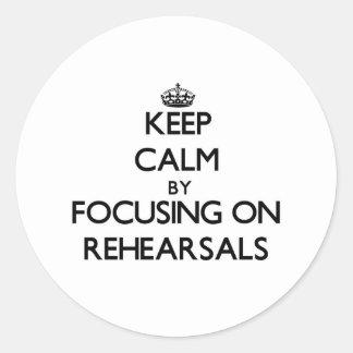 Keep Calm by focusing on Rehearsals Round Sticker
