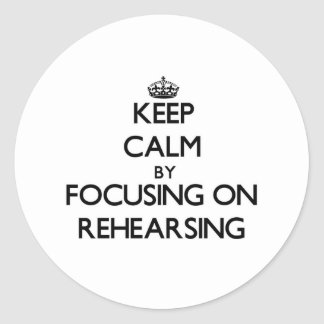 Keep Calm by focusing on Rehearsing Sticker