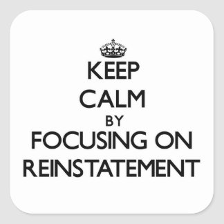 Keep Calm by focusing on Reinstatement Stickers