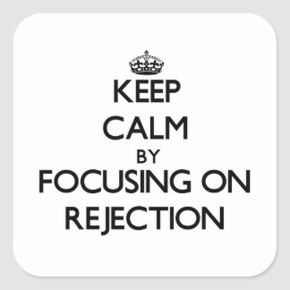 Keep Calm by focusing on Rejection Square Sticker