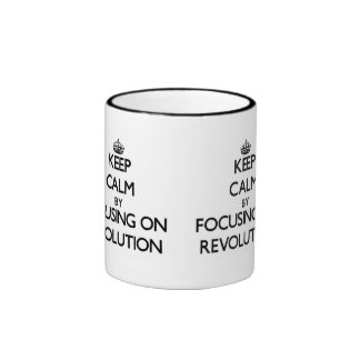 Keep Calm by focusing on Revolution Coffee Mugs