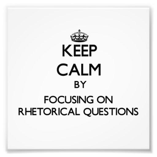 Keep Calm by focusing on Rhetorical Questions Photo Art