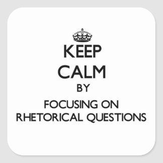 Keep Calm by focusing on Rhetorical Questions Square Sticker